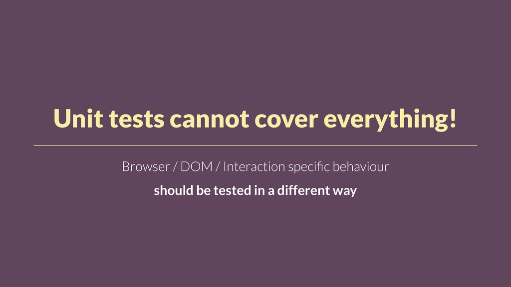 Unit tests cannot cover everything! Browser / D...