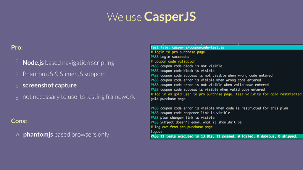 We use CasperJS Node.js based navigation script...