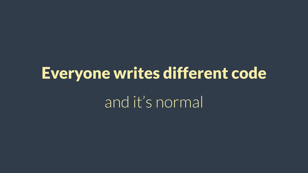 Everyone writes different code and it's normal