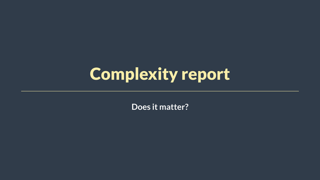 Complexity report Does it matter?