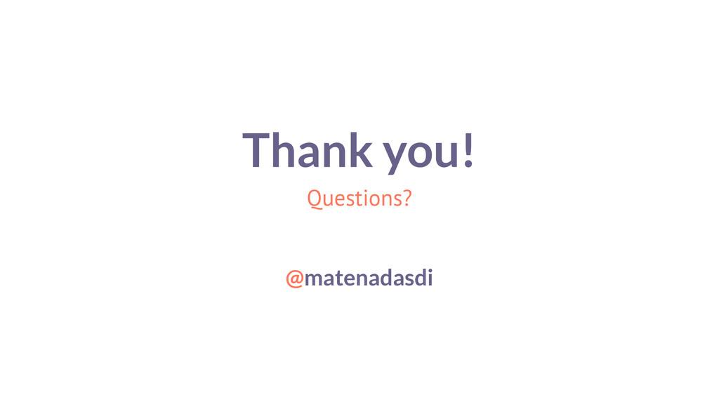 Thank you! Questions? ! ! @matenadasdi