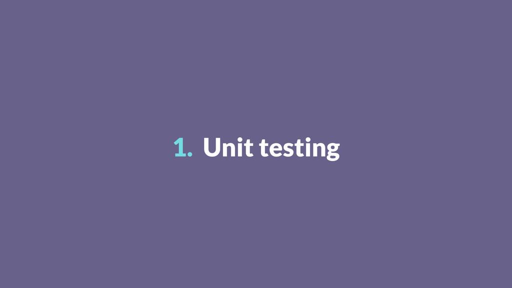 1. Unit testing