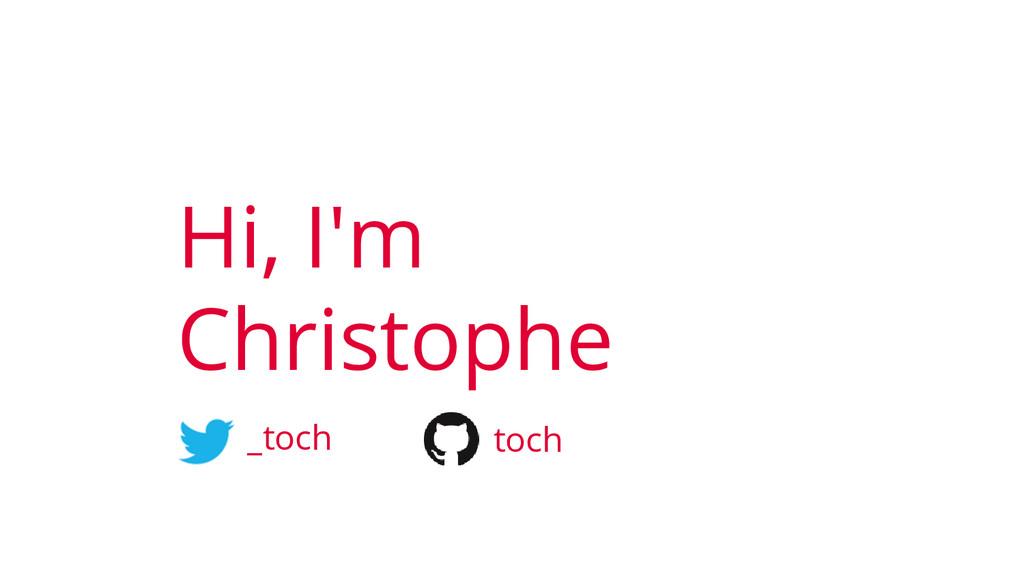 _toch toch Hi, I'm Christophe
