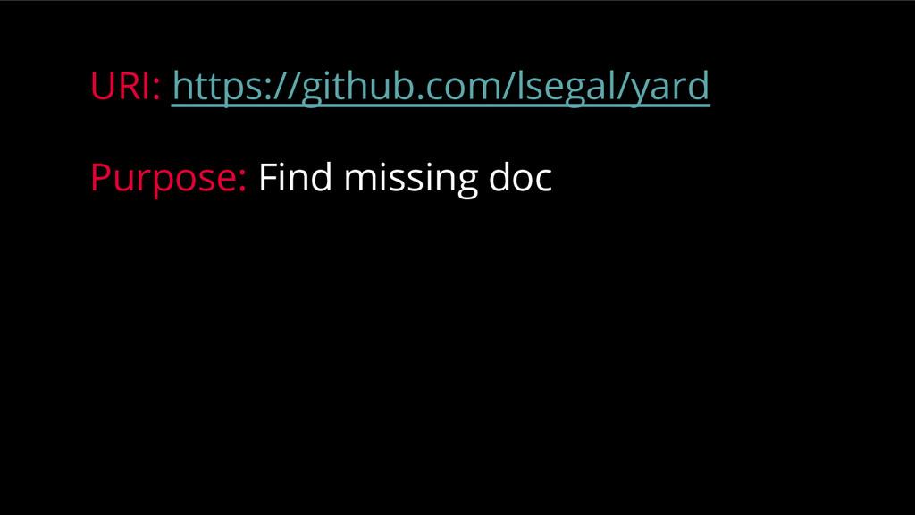 URI: https://github.com/lsegal/yard Purpose: Fi...
