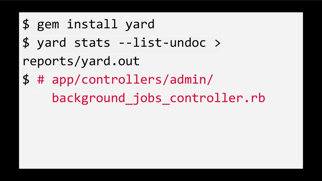 $ gem install yard $ yard stats --list-undoc > ...