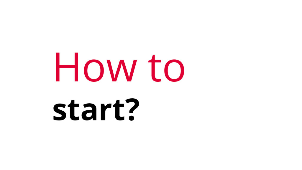 How to start?