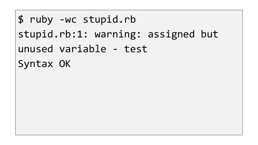$ ruby -wc stupid.rb stupid.rb:1: warning: assi...