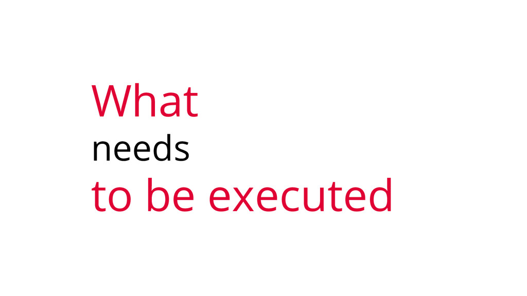 What needs to be executed