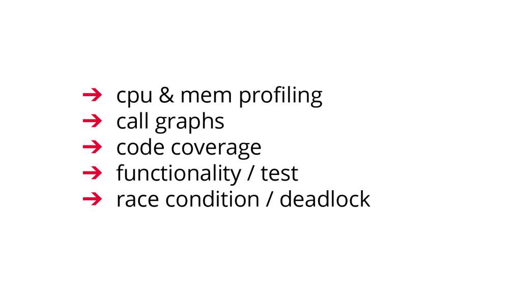 ➔ cpu & mem profiling ➔ call graphs ➔ code cove...