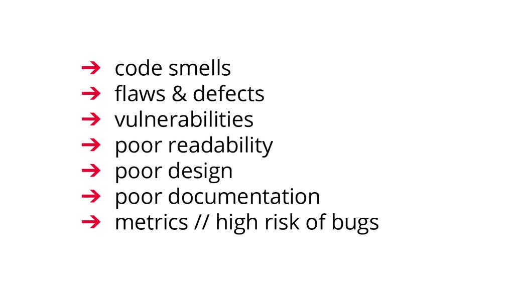 ➔ code smells ➔ flaws & defects ➔ vulnerabiliti...