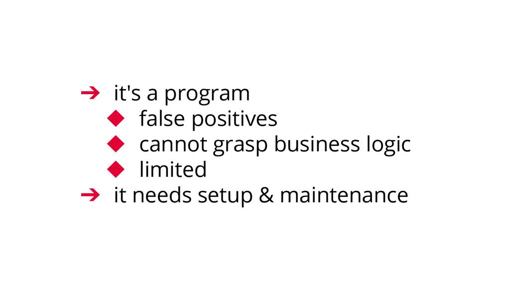 ➔ it's a program ◆ false positives ◆ cannot gra...