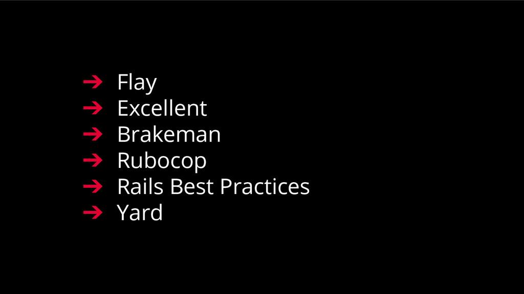 ➔ Flay ➔ Excellent ➔ Brakeman ➔ Rubocop ➔ Rails...
