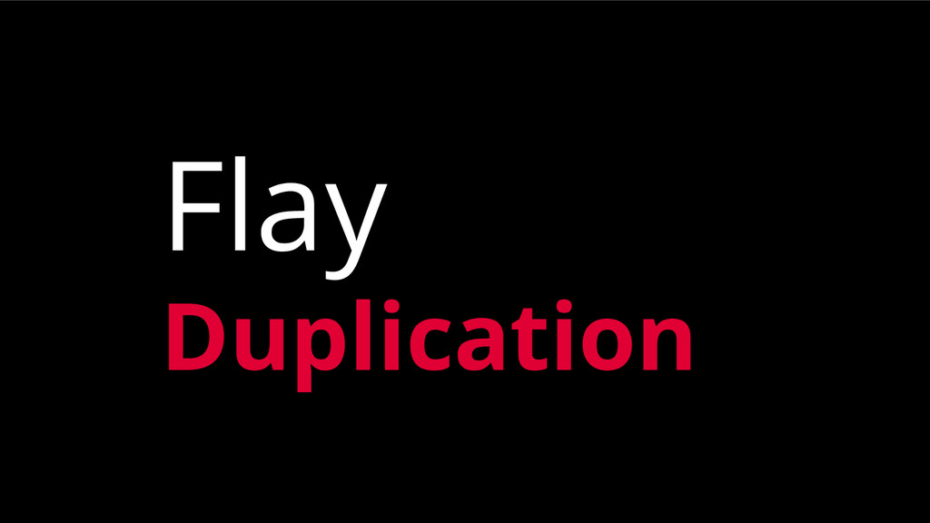 Flay Duplication