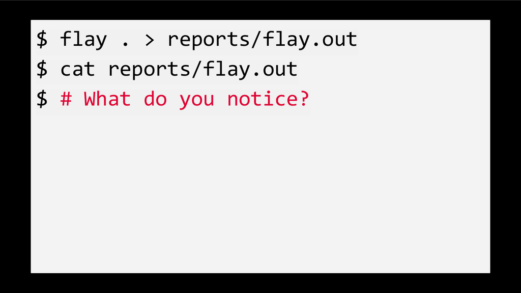 $ flay . > reports/flay.out $ cat reports/flay....