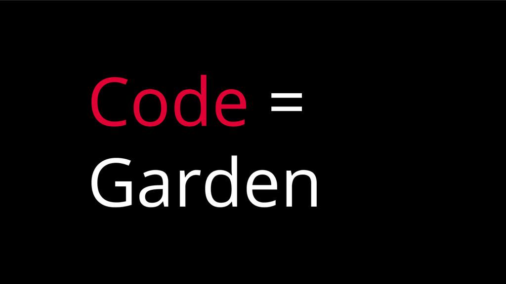 Code = Garden