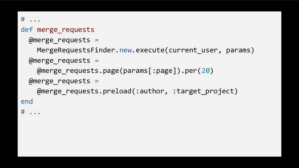# ... def merge_requests @merge_requests = Merg...