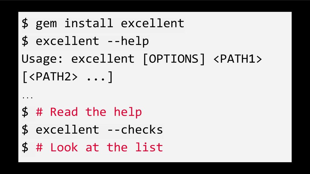 $ gem install excellent $ excellent --help Usag...