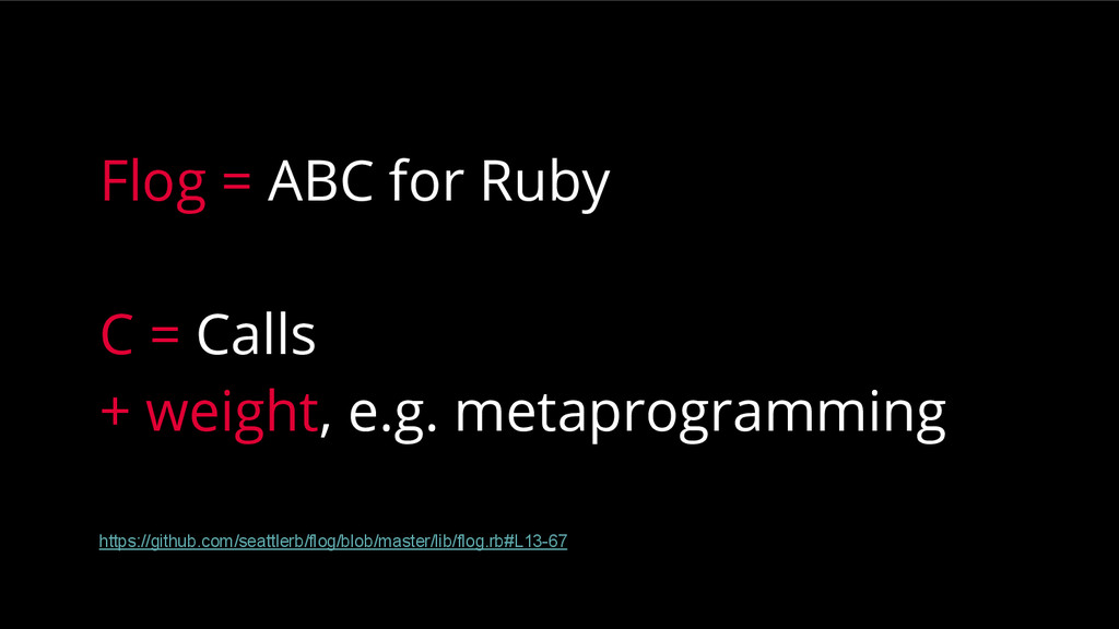 Flog = ABC for Ruby C = Calls + weight, e.g. me...