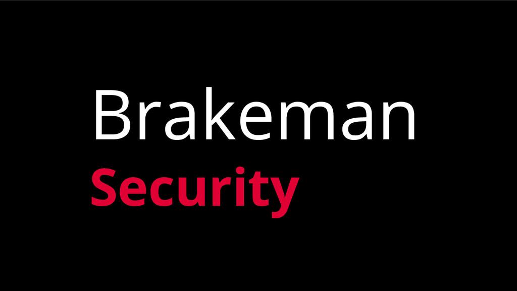 Brakeman Security