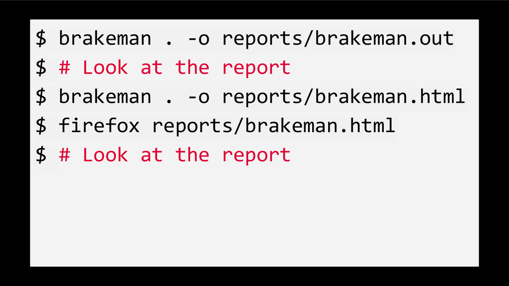 $ brakeman . -o reports/brakeman.out $ # Look a...
