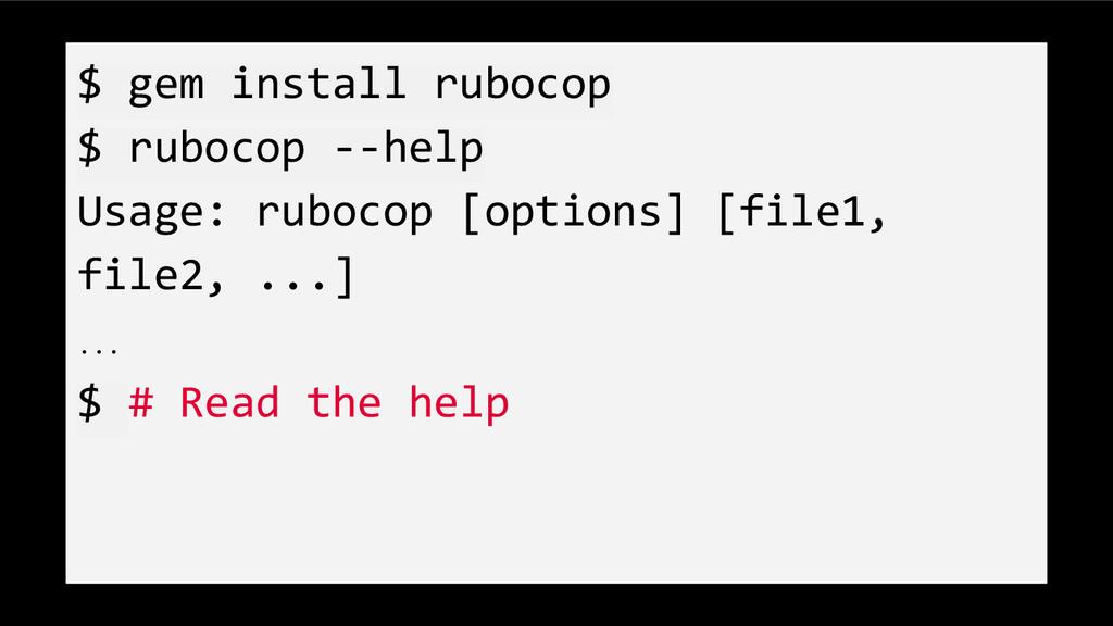 $ gem install rubocop $ rubocop --help Usage: r...