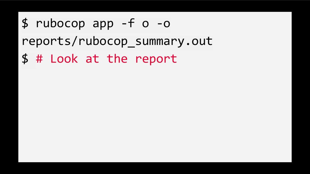 $ rubocop app -f o -o reports/rubocop_summary.o...