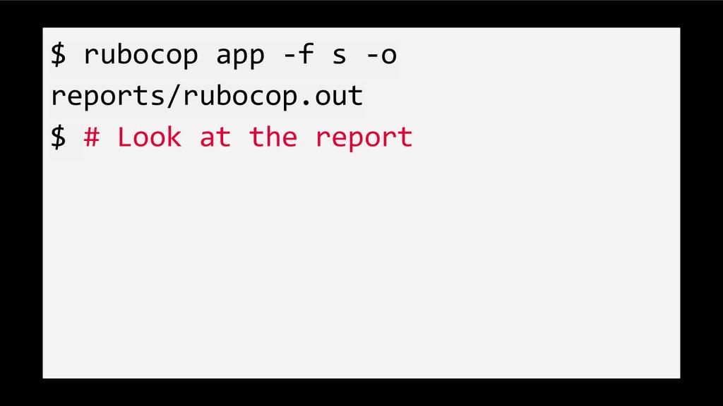 $ rubocop app -f s -o reports/rubocop.out $ # L...