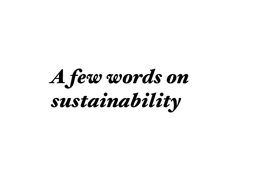 A few words on sustainability