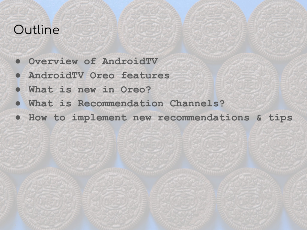 Outline ● Overview of AndroidTV ● AndroidTV Ore...