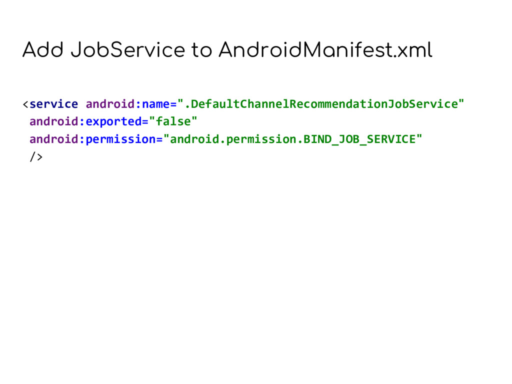 Add JobService to AndroidManifest.xml <service ...