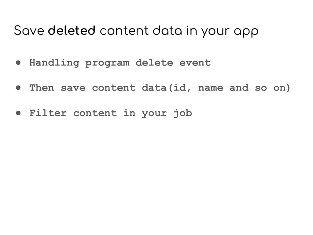 Save deleted content data in your app ● Handlin...