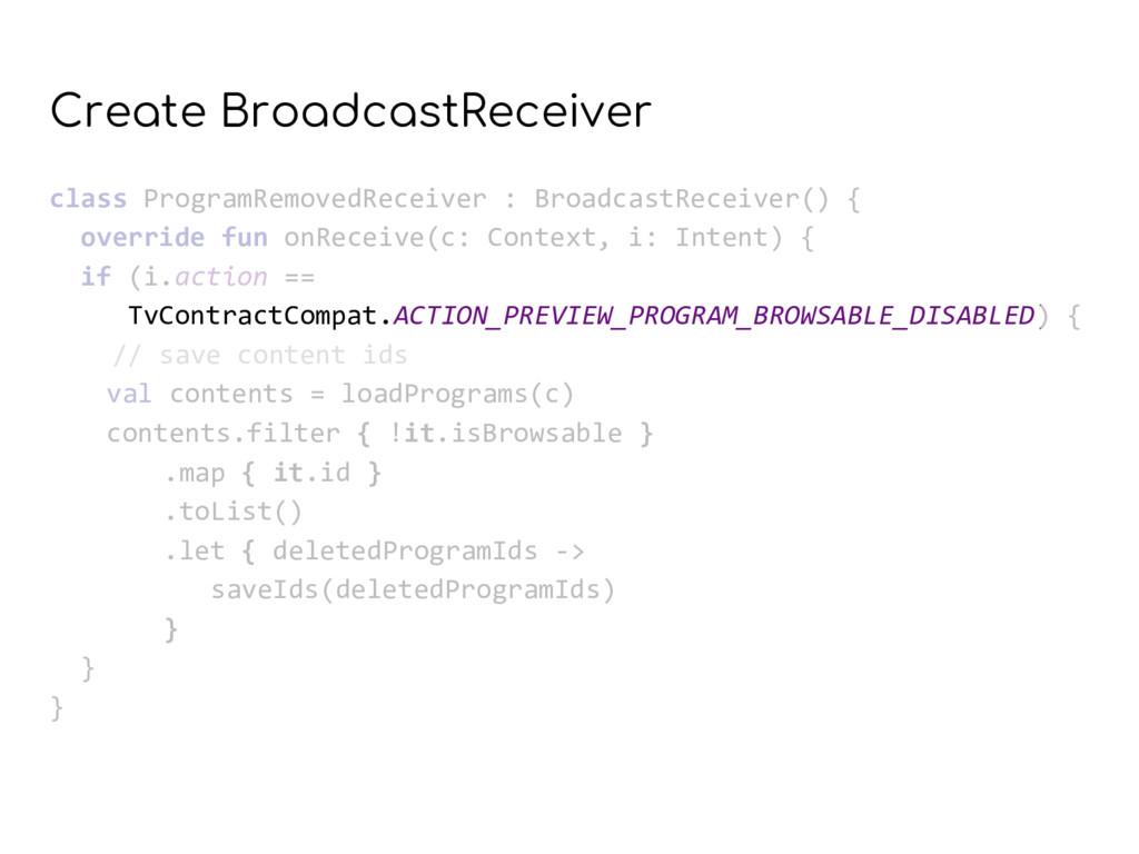 Create BroadcastReceiver class ProgramRemovedRe...