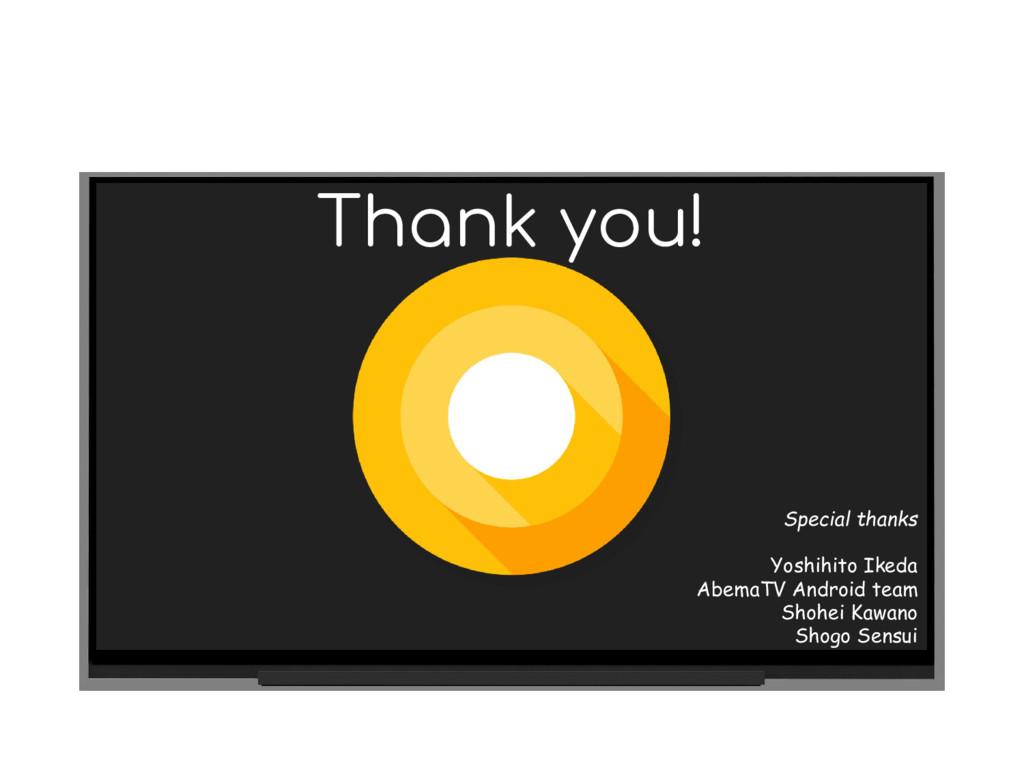 Thank you! Special thanks Yoshihito Ikeda Abema...