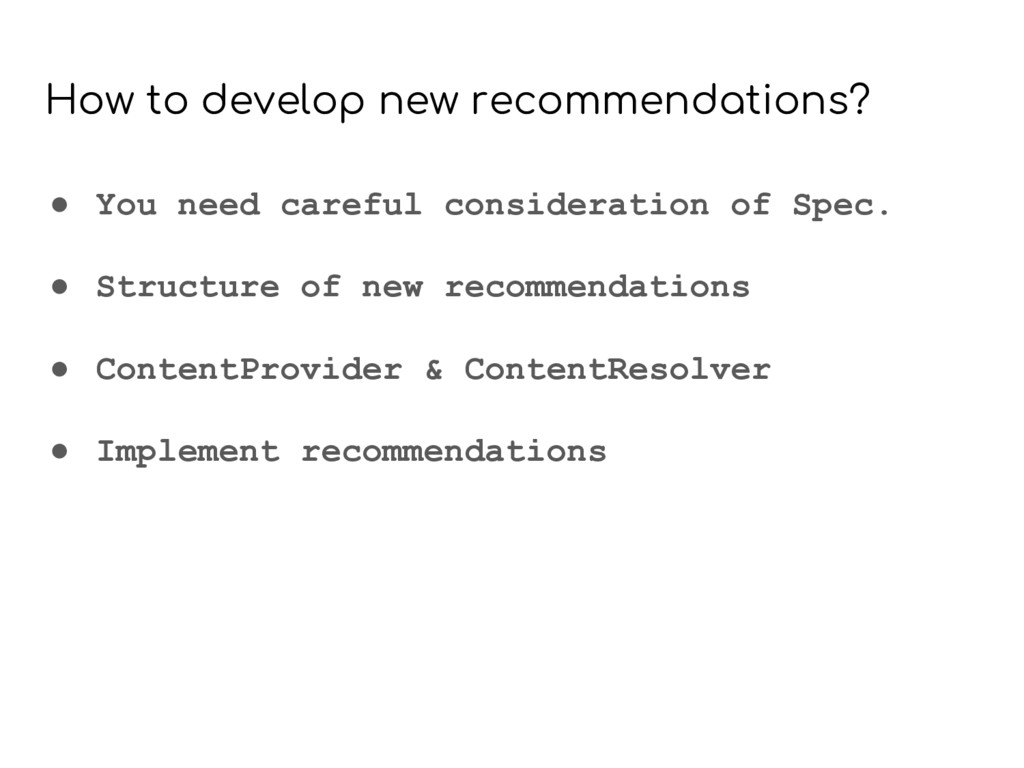 How to develop new recommendations? ● You need ...
