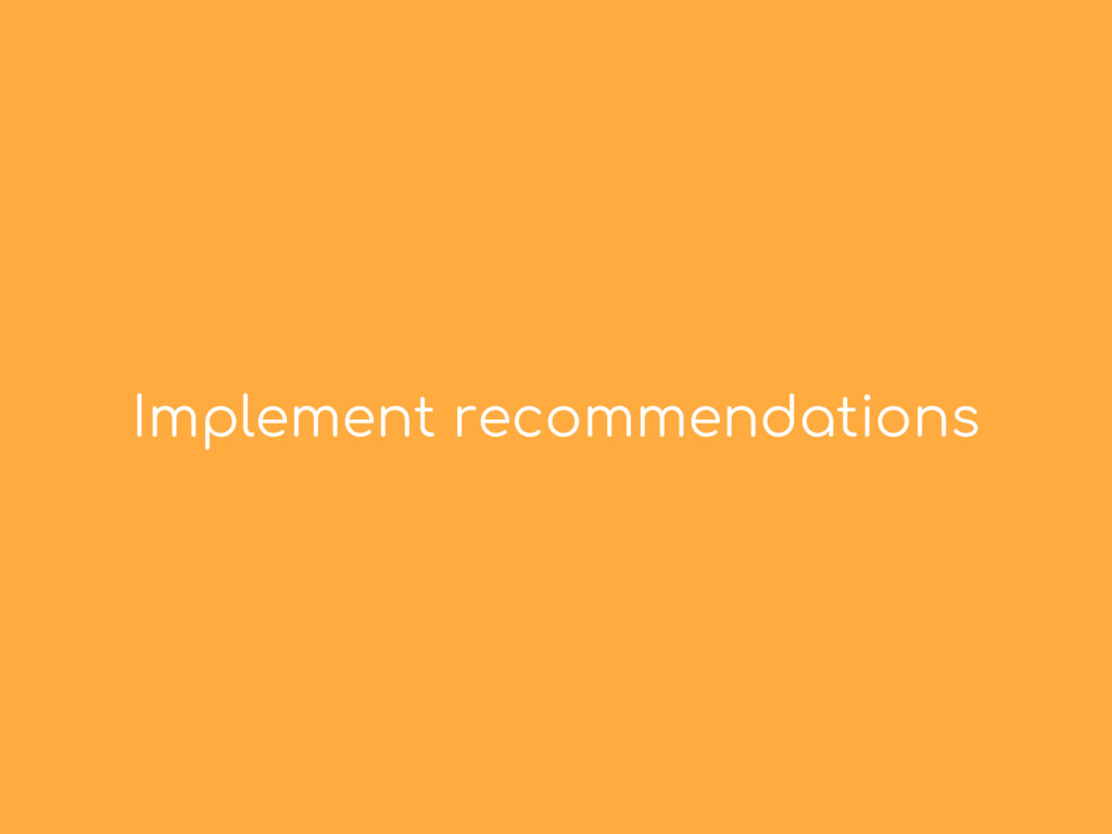 Implement recommendations