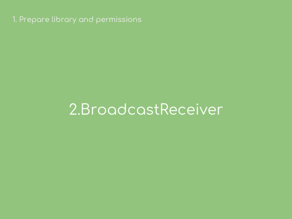 2.BroadcastReceiver 1. Prepare library and perm...
