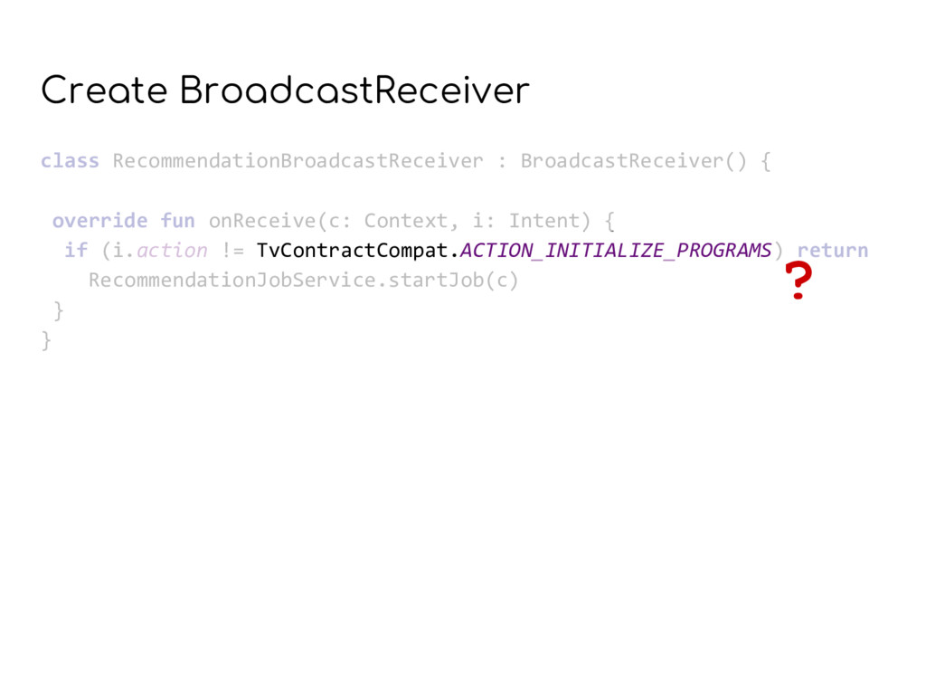 Create BroadcastReceiver class RecommendationBr...