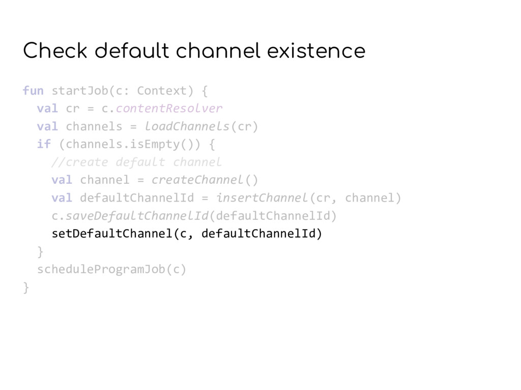 Check default channel existence fun startJob(c:...