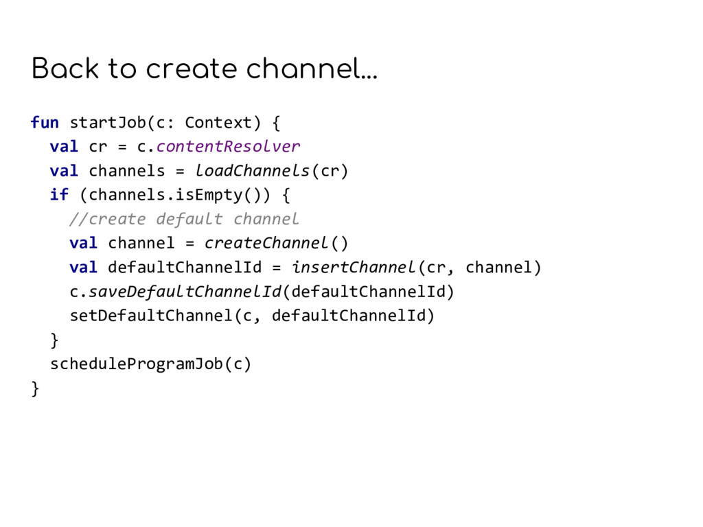 Back to create channel... fun startJob(c: Conte...