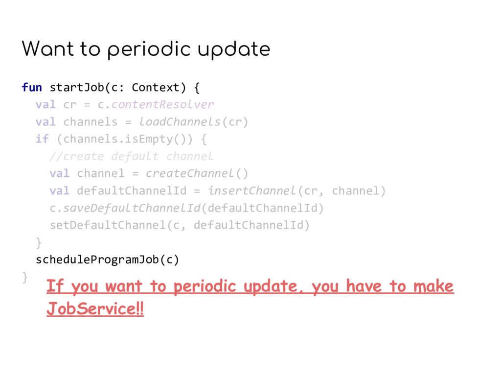 Want to periodic update fun startJob(c: Context...