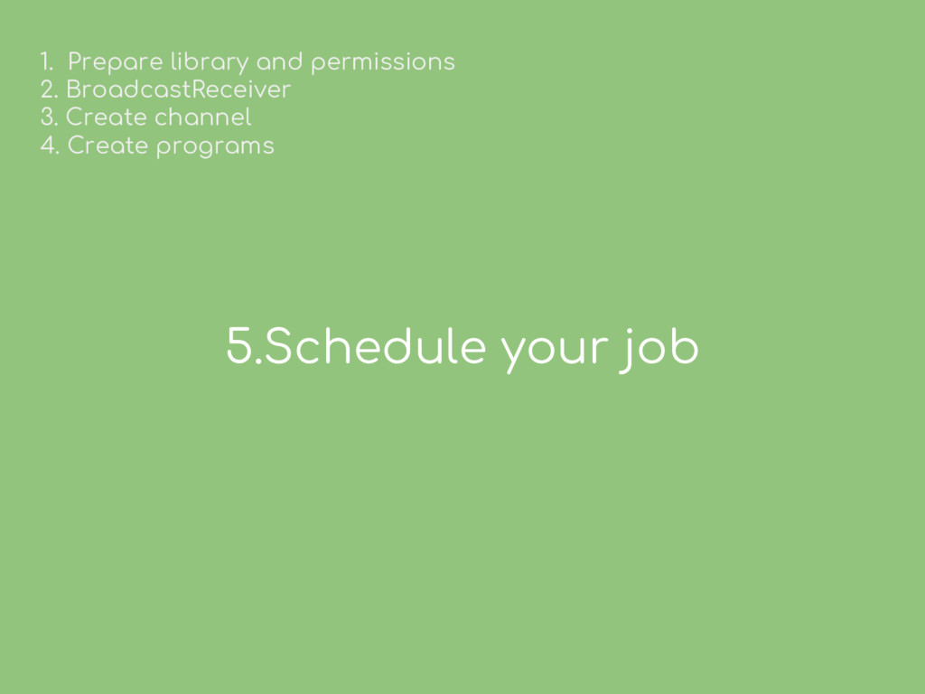 5.Schedule your job 1. Prepare library and perm...