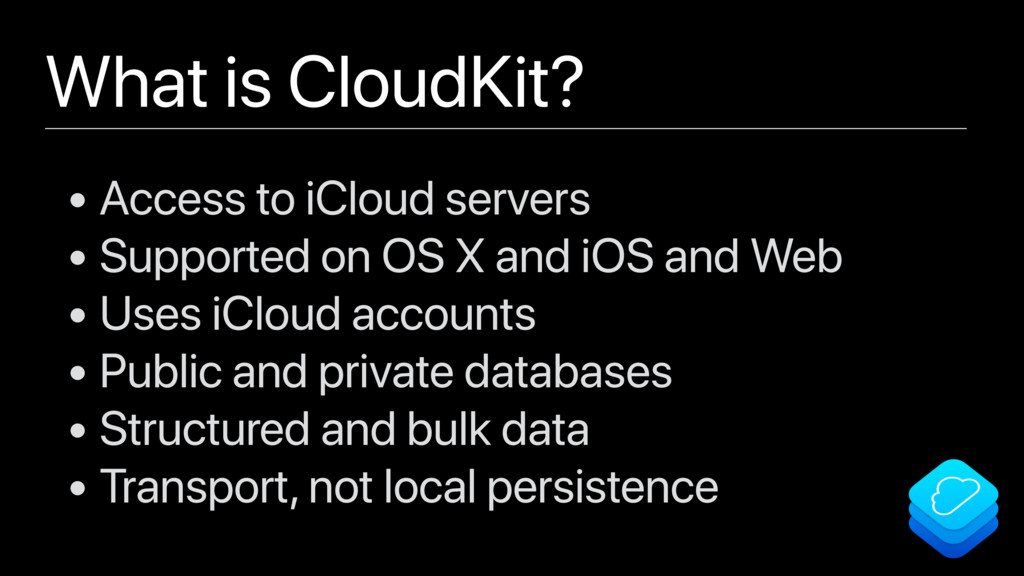 What is CloudKit? • Access to iCloud servers • ...