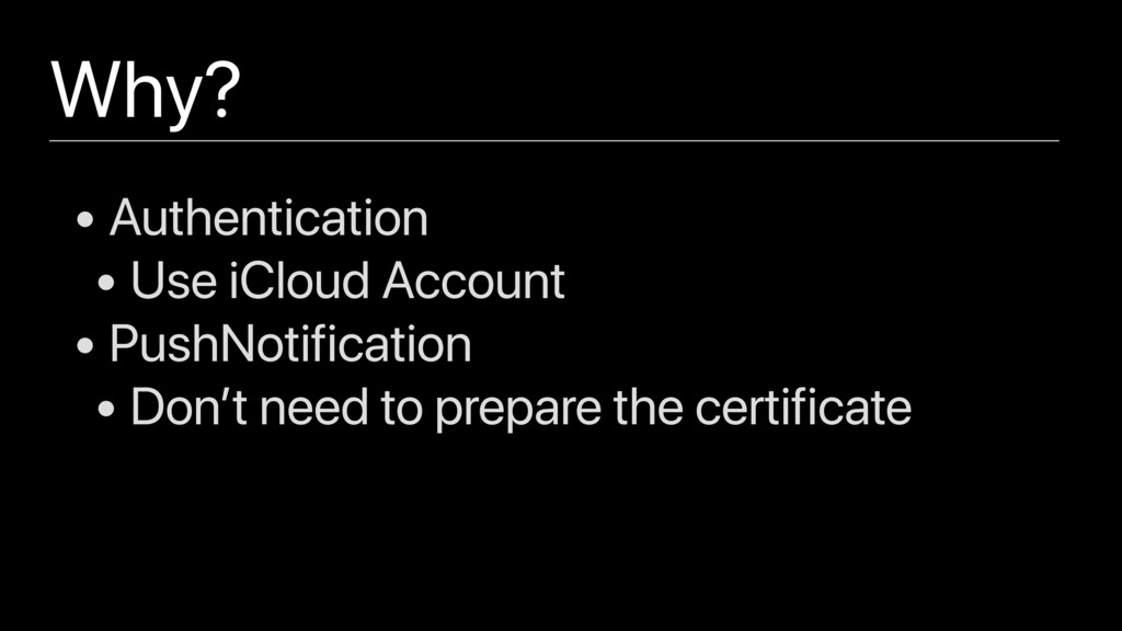 Why? • Authentication • Use iCloud Account • Pu...