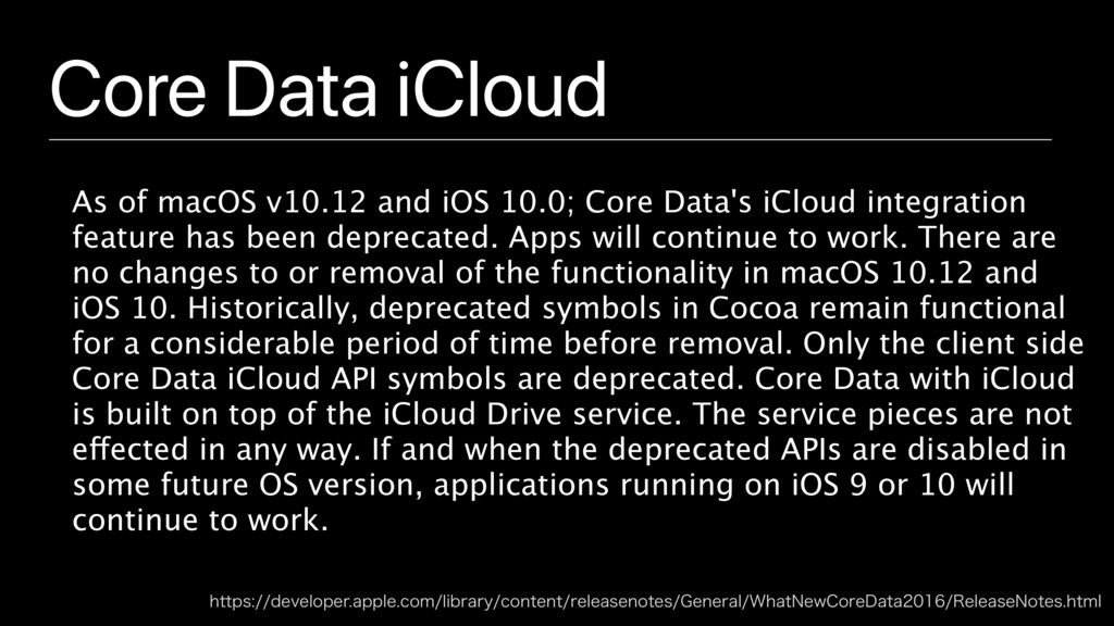 Core Data iCloud As of macOS v10.12 and iOS 10....