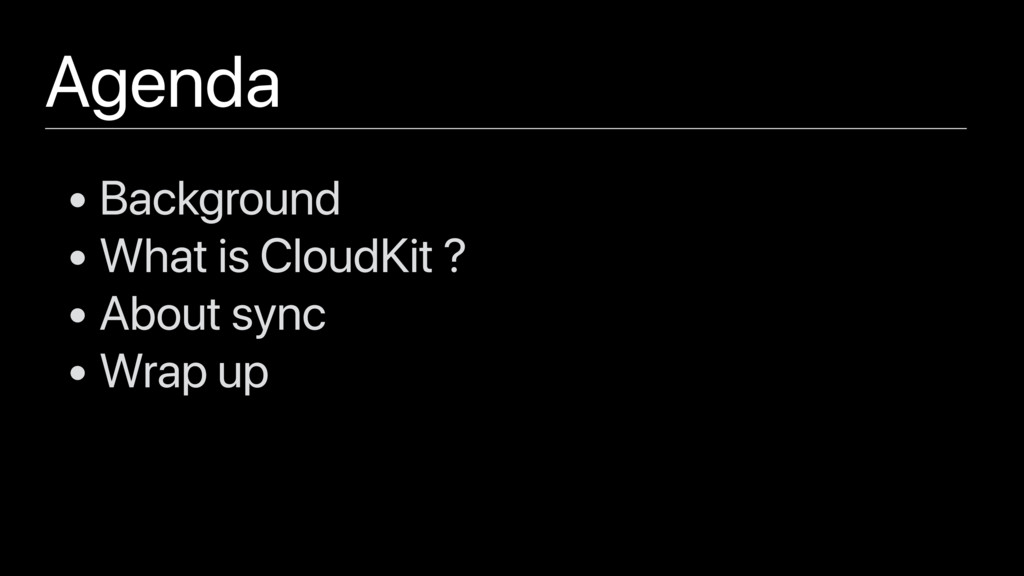 Agenda • Background • What is CloudKit ? • Abou...