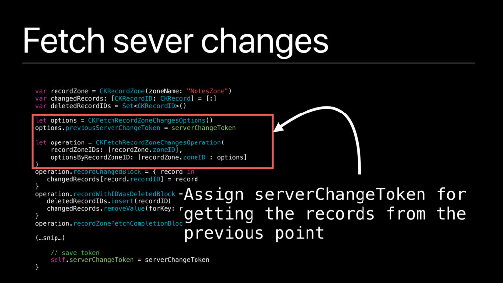 Fetch sever changes var recordZone = CKRecordZo...