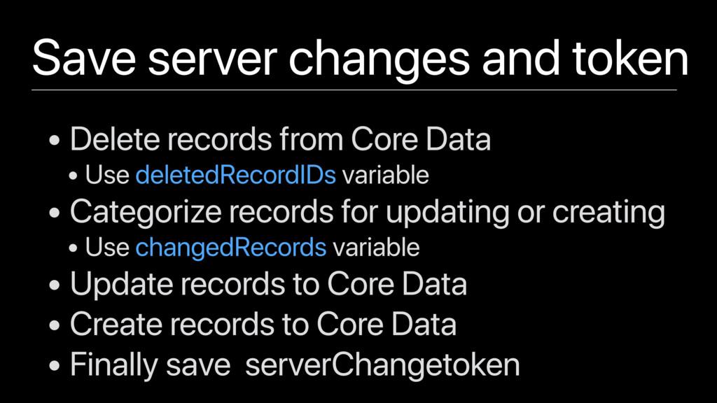 • Delete records from Core Data • Use deletedRe...