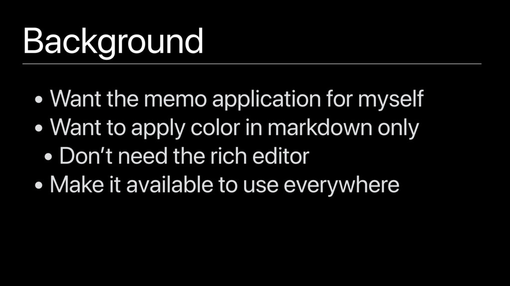 Background • Want the memo application for myse...