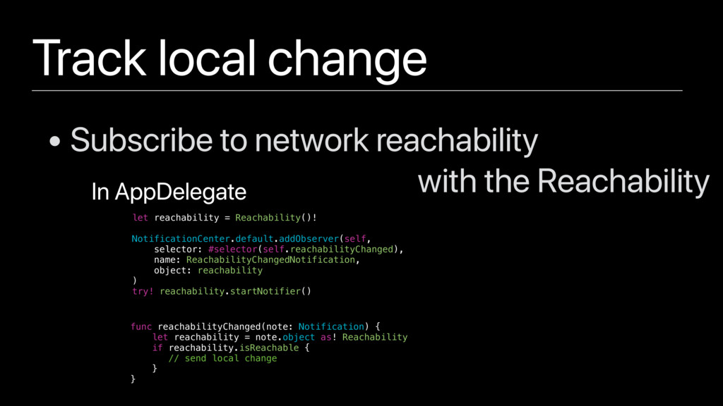 Track local change • Subscribe to network reach...