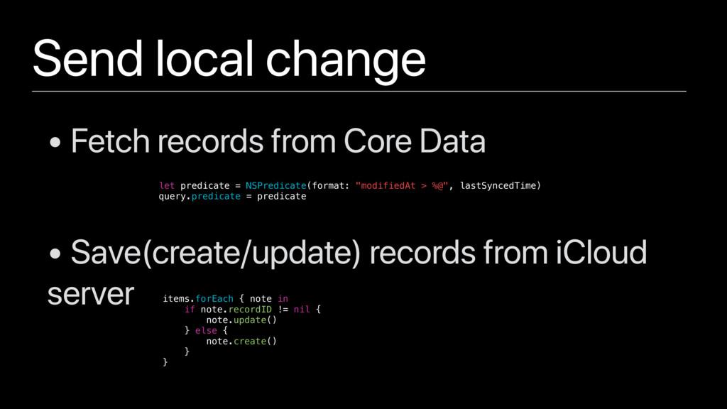 Send local change let predicate = NSPredicate(f...